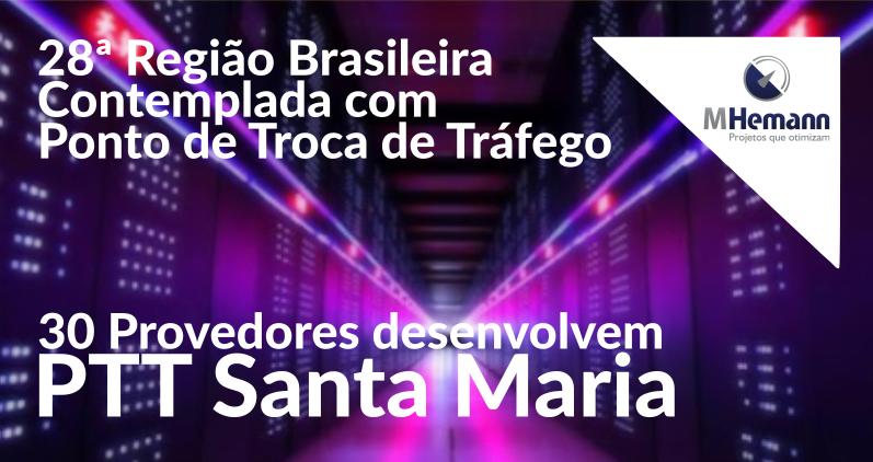 PTT Santa Maria nasce de parceria entre 30 Provedores