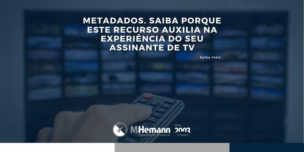 Metadados. Saiba que este recurso pode melhorar a experiencia do seu assinante de TV por Assinatura.