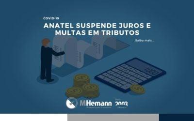 Anatel suspende excepcionalmente a incidência de juros e multa de mora sobre tributos. Saiba mais informações