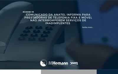 Comunicado da Anatel informa para prestadoras de telefonia fixa e móvel não interromperem serviços de inadimplentes. Saiba mais…