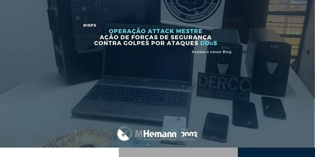 Operação ATTACK MESTRE. Deflagrada ação contra grupo que praticava extorsão através de ataques DDoS à Provedores de Internet