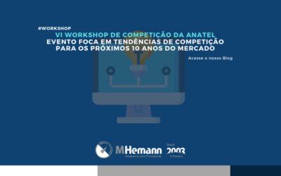 VI Workshop de Competição da Anatel. Evento foca em tendências da competição para os próximos 10 anos do mercado