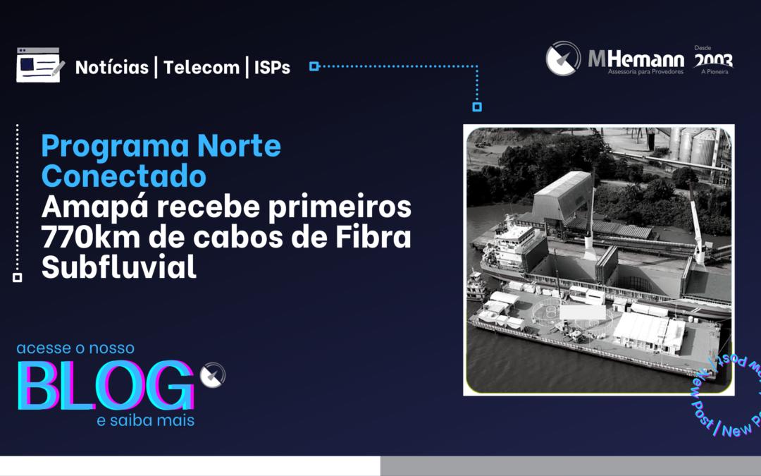 Norte Conectado. Infovia 00 recebe 770km de cabos de fibra subfluvial