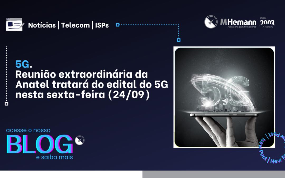 5G. Anatel terá reunião extraordinária sobre Edital do 5G nesta sexta-feira (24/9)